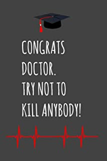 Congrats Doctor.  Try Not To Kill Anybody!: Graduation Fun Gag Gift for Medical Graduates - Blank Lined Journal / Notebook