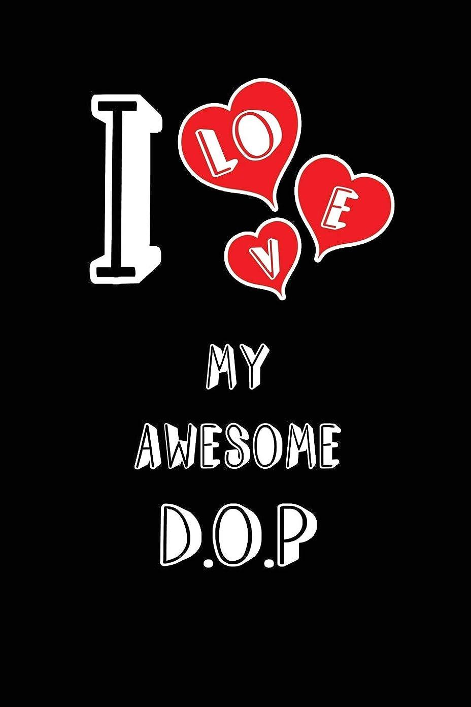 議会議論する回転させるI Love My Awesome D.O.P: Blank Lined 6x9 Love your D.O.P Journal/Notebooks as Gift for Birthday,Valentine's day,Anniversary,Thanks giving,Christmas,Graduation for your spouse,lover,partner,friend,family or coworker