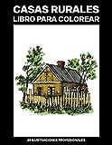 Casas Rurales Libro para Colorear: Fácil Libro para Colorear para Mayores y Adultos, 25 ilustraciones profesionales para aliviar el estrés y relajarse