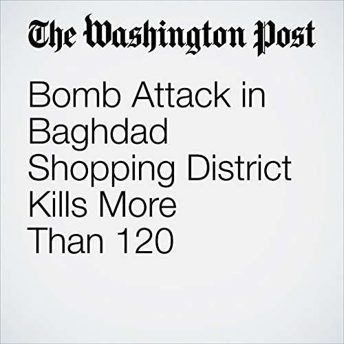 Bomb Attack in Baghdad Shopping District Kills More Than 120 cover art