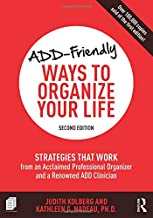 ADD-Friendly Ways to Organize Your Life: Strategies that Work from an Acclaimed Professional Organizer and a Renowned ADD ...