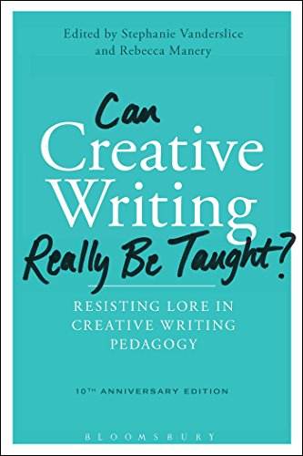 Compare Textbook Prices for Can Creative Writing Really Be Taught?: Resisting Lore in Creative Writing Pedagogy 10th anniversary edition 2 Edition ISBN 9781474285049 by Vanderslice, Stephanie,Manery, Rebecca