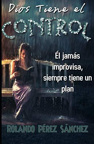 Dios tiene el Control: Él jamás improvisa, siempre tiene un pla (Autoayuda)
