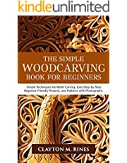 The Simple Woodcarving Book for Beginners: Simple Techniques for Relief Carving, Easy Step-by-Step Beginner-Friendly Projects, and Patterns with Photographs