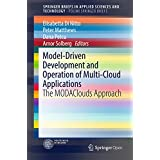 Model-Driven Development and Operation of Multi-Cloud Applications: The MODAClouds Approach (SpringerBriefs in Applied Sciences and Technology) (English Edition)