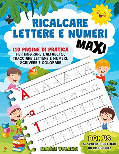 RICALCARE LETTERE E NUMERI MAXI: 110 pagine di pratica per imparare l'alfabeto, tracciare lettere e numeri, scrivere e colorare