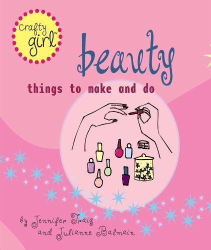 Crafty Girl: Beauty: Things to Make and Do (English Edition)