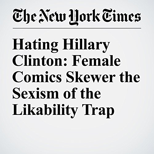 Hating Hillary Clinton: Female Comics Skewer the Sexism of the Likability Trap audiobook cover art