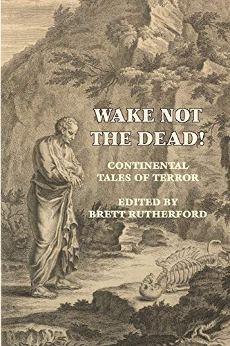 Wake Not the Dead!: Continental Tales of Terror