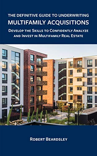 Real Estate Investing Books! - The Definitive Guide to Underwriting Multifamily Acquisitions: Develop the skills to confidently analyze and invest in multifamily real estate