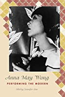Anna May Wong: Performing the Modern (Asian American History and Culture)