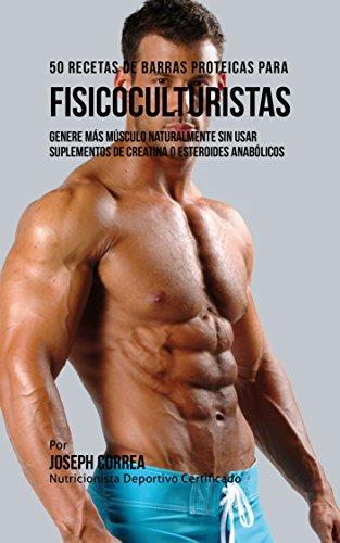 50 Recetas de Barras Proteicas Caseras para Fisicoculturistas: Genere más Músculo Naturalmente...