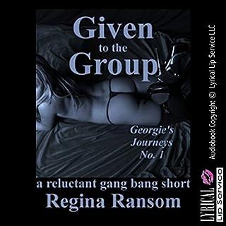 Given to the Group: A Reluctant Gangbang Short     Georgie's Journeys, Book 1              De :                                                                                                                                 Regina Ransom                               Lu par :                                                                                                                                 Amber Grayson Vayle                      Durée : 25 min     Pas de notations     Global 0,0