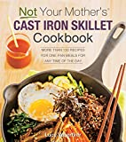 Not Your Mother's Cast Iron Skillet Cookbook:More Than 150 Recipes for One-Pan Meals for Any Time of...