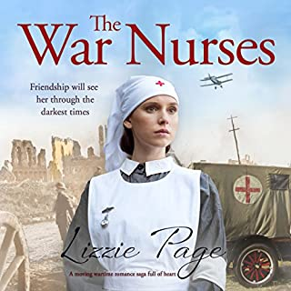 The War Nurses: A Moving Wartime Romance Saga Full of Heart     The War Nurses Series              By:                                                                                                                                 Lizzie Page                               Narrated by:                                                                                                                                 Marian Hussey                      Length: 10 hrs and 53 mins     19 ratings     Overall 4.1