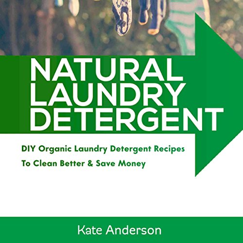Natural Laundry Detergent: DIY Organic Laundry Detergent Recipes to Clean Better & Save Money audiobook cover art