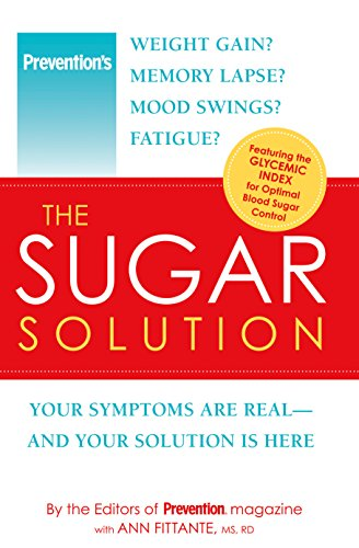 Prevention The Sugar Solution: Weight Gain? Memory Lapses? Mood Swings? Fatigue? Your Symptoms Are Real--And Your Solution is Here (Prevention Diets)