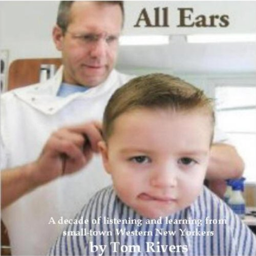 All Ears: A Decade of Listening and Learning in Small-Town Western New York audiobook cover art