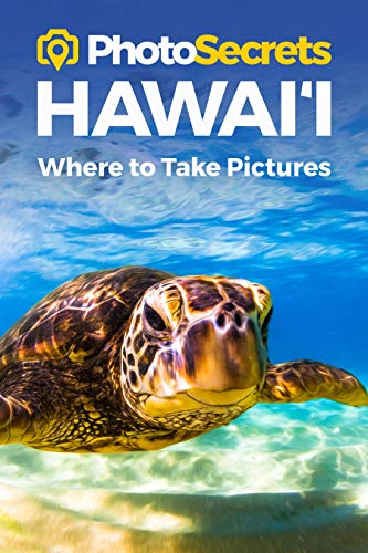 PhotoSecrets Hawaii: Where to Take Pictures: A Photographer's Guide to the Best Photography Spots
