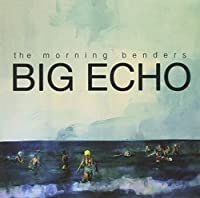 Big Echo by Morning Benders (2010-03-09)