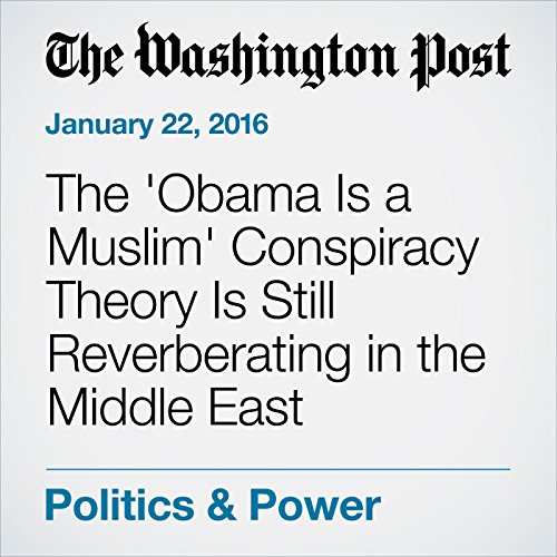 The 'Obama Is a Muslim' Conspiracy Theory Is Still Reverberating in the Middle East cover art