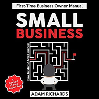 Small Business: First-Time Business Owner Manual     How to Start a Small Business - A Practical 10 Step Action Plan              By:                                                                                                                                 Adam Richards                               Narrated by:                                                                                                                                 Steve Peck                      Length: 51 mins     Not rated yet     Overall 0.0