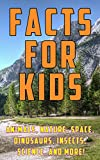 Facts for Kids: 1,000 Amazing, Strange, and Funny Facts and Trivia about Animals, Nature, Space, Science,...