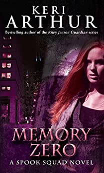 Memory Zero: Number 1 in series (Spook Squad Trilogy) by [Keri Arthur]