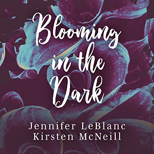 Blooming in the Dark Audiobook By Jennifer LeBlanc, Kirsten McNeill cover art