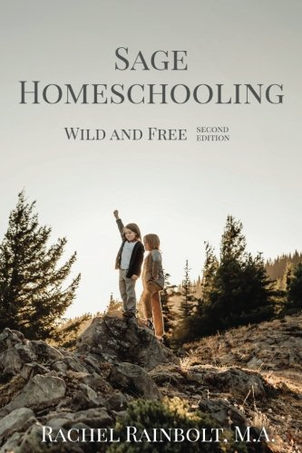 Sage Homeschooling: Wild and Free (Sage Parenting) (Volume 4)