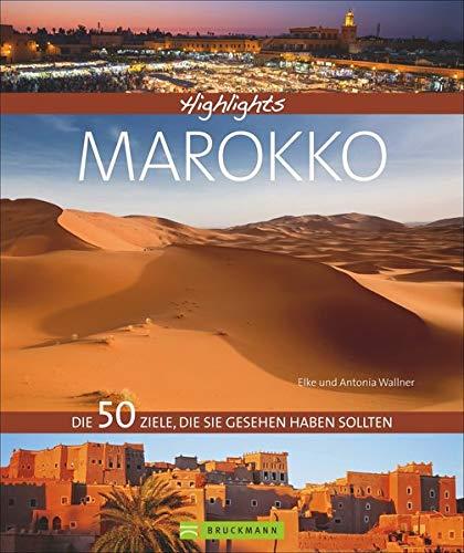 Bildband Marokko - Die 50 Ziele, die Sie gesehen haben sollten: Alle Highlights mit den besten Reisezielen wie Djemaa el Fna in Marrakesch, dem Atlasgebirge und der Sahara, inkl. Autorentipps