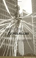 Enchanted Feminism: The Reclaiming Witches of San Francisco (Religion and Gender)