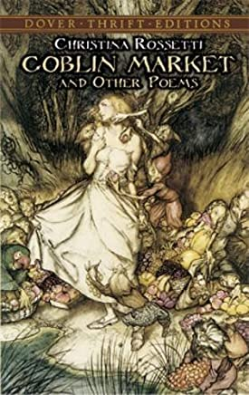 Goblin Market and Other Poems (Dover Thrift Editions) by Christina Rossetti(1994-05-20)