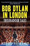 Bob Dylan in London: Troubadour Tales (English Edition)