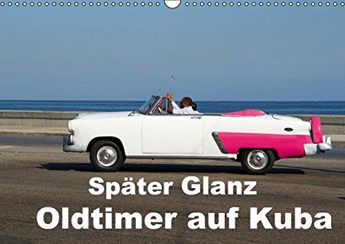 Später Glanz - Oldtimer auf Kuba (Wandkalender 2016 DIN A3 quer): OLDTIMER - CLASSIC CARS AUF KUBA (Monatskalender, 14 Seiten )