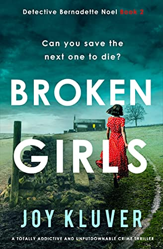 Broken Girls: A totally addictive and unputdownable crime thriller (Detective Bernadette Noel Book 2) by [Joy Kluver]