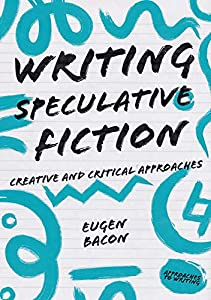 Writing Speculative Fiction: Creative and Critical Approaches (Approaches to Writing)