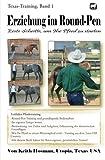 Erziehung im Round-Pen: Erste Schritte, um Ihr Pferd zu starten: Texas-Training - Patricia Sanderlin