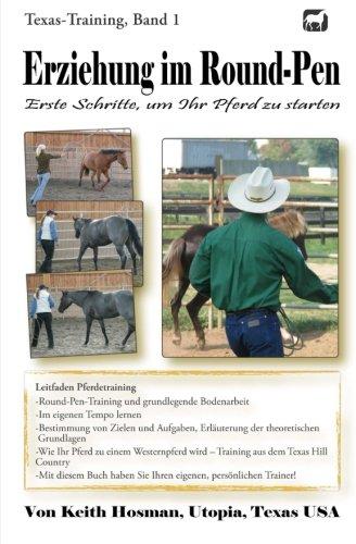 Erziehung im Round-Pen: Erste Schritte, um Ihr Pferd zu starten: Texas-Training