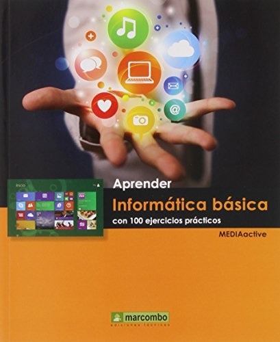 APRENDER INFORMÁTICA BÁSICA CON 100 EJERCICIOS PRACTICOS (APRENDER...CON 100 EJERCICIOS PRÁCTICOS)