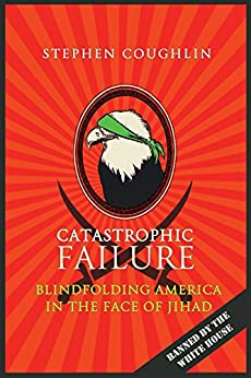 Catastrophic Failure: Blindfolding America in the Face of Jihad by [Stephen Coughlin]