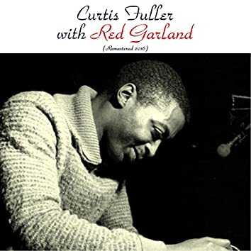 Curtis Fuller with Red Garland (feat. Red Garland / Sonny Red / Paul Chambers / Louis Hayes) [Remastered 2016]