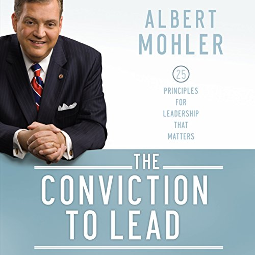 The Conviction to Lead     25 Principles for Leadership that Matters              By:                                                                                                                                 Albert Mohler                               Narrated by:                                                                                                                                 Dave Courvoisier                      Length: 5 hrs and 53 mins     177 ratings     Overall 4.6