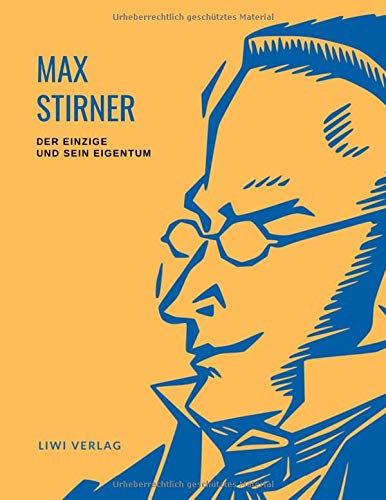 Max Stirner: Der Einzige und sein Eigentum. Vollständige Neuausgabe.: Ungekürzte Ausgabe