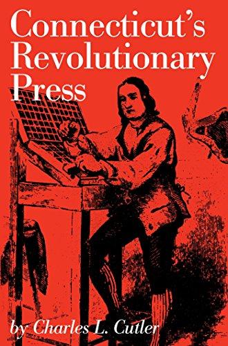 Connecticut's Revolutionary Press (Globe Pequot Classics Book 14) (English Edition)