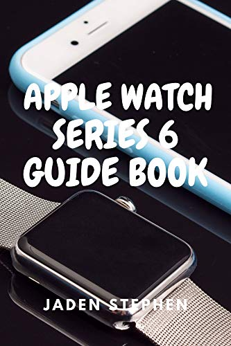 APPLE WATCH SERIES 6 GUIDE BOOK: A step by step quick instructional guide book on how to setup and maximize your Apple Watch Series 6 and Watch OS7 for both old and new users (English Edition)