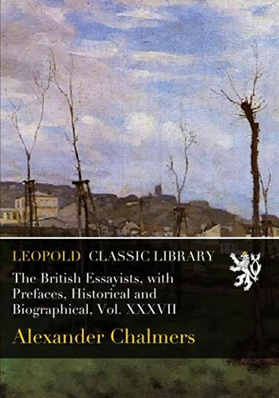 幸運な電気技師ふざけたThe British Essayists, with Prefaces, Historical and Biographical, Vol. XXXVII