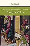 'Die Balladen und lasterhaften Lieder des Francois Villon (Große Klassiker zum kl...' von François Villon