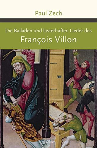 Die Balladen und lasterhaften Lieder des Francois Villon (Große Klassiker zum kleinen Preis, Band 208)