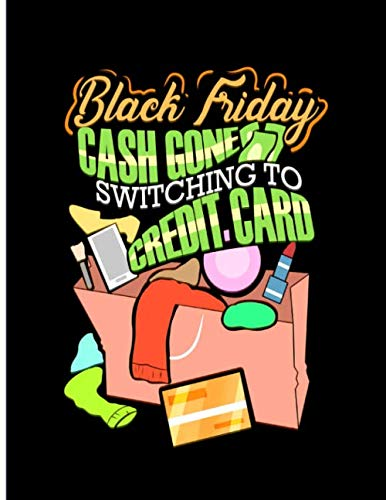 Black Friday Cash Gone Switching To Credit Card: Shopping List Notebook 100 Pages 8.5 x 11